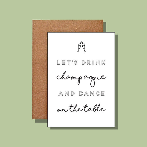 Let's drink champagne and dance on the table