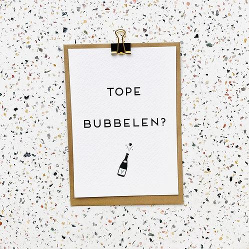 Tope bubbelen?