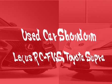 Used Car Showdown: Lexus RC-F VS Toyota Supra