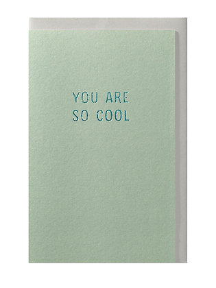 You are so cool