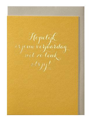 Hopelijk is jouw verjaardag net zo leuk als jij!