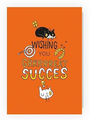 wishing you grrrrreat succes