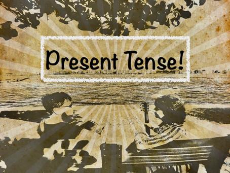 Present Tense!