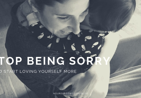 Stop Being Sorry and Start Loving Yourself More