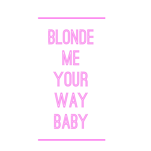 BlondMe Have Your Way