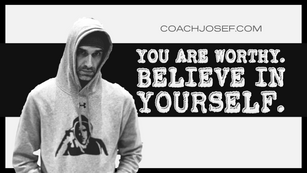 You Are Worthy. Believe in Yourself.
