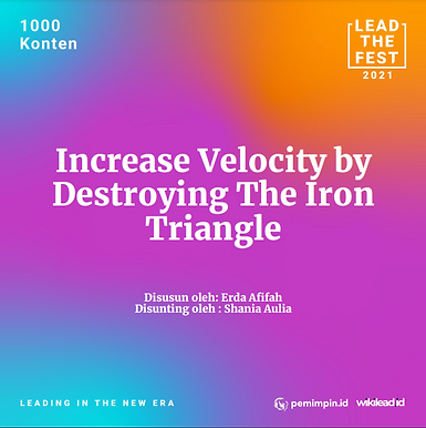Increase Velocity by Destroying The Iron Triangle