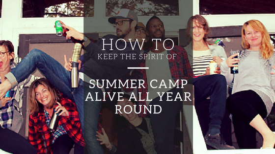 How to Keep the Spirit of Summer Camp Alive All Year Long