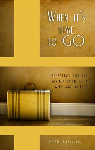 When its Time to Go: Preparing for the Mission Field as a Wife and Mother