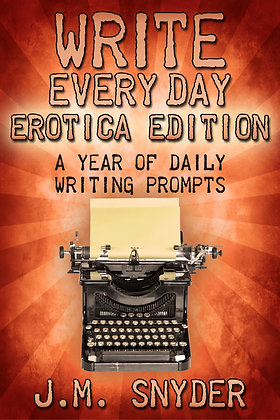 Write Every Day Erotica Edition: A Year of Daily Writing Prompts by J.M. Snyder