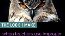 The Look I Make When Teachers Use Improper English