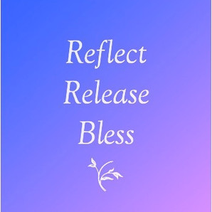 Reflect, Release, Bless