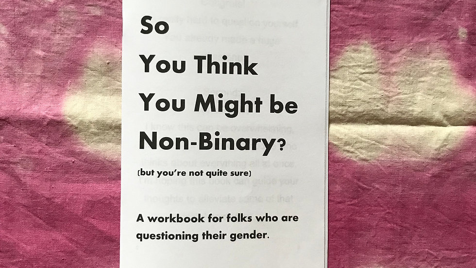 So You Think You Might be Non-Binary? Zine