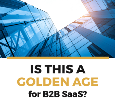 Is_This_a_Golden_Age_for_B2B_SaaS_1__pdf