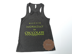 I workout for Chocolate fitness tank (also available for wine, pizza, fries and ice cream).