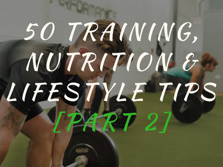50 Training, Nutrition, Fat Loss & Lifestyle Tips [Part 2]