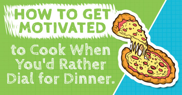 How to Get Motivated to Cook When You'd Rather Dial for Dinner