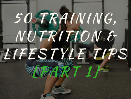 50 Training, Nutrition, Fat Loss & Lifestyle Tips [Part 1]