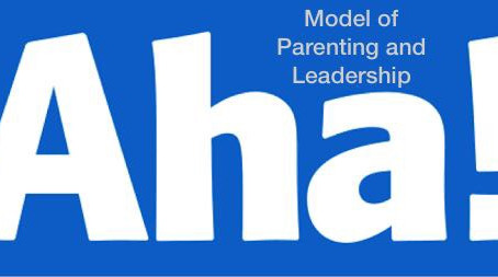 The AHA Model of Parenting and Leadership