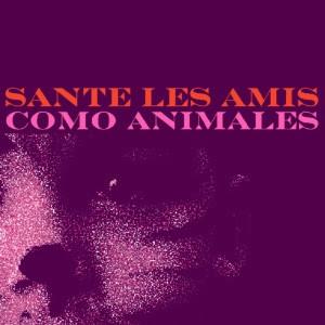 "Sante Les Amis Release New Single ""Como Animales"""