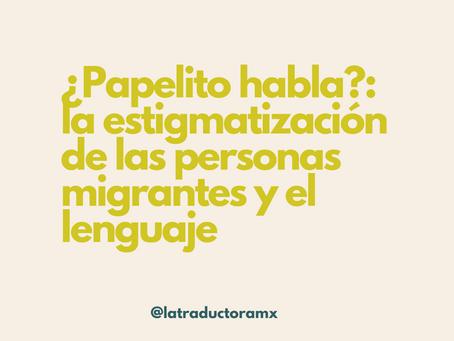 ¿Papelito habla?: la estigmatización de las personas migrantes y el lenguaje