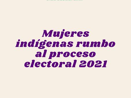 Mujeres indígenas rumbo al proceso electoral 2021