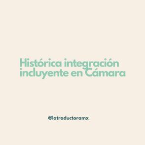 Histórica integración incluyente en Cámara