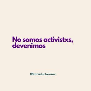 No somos activistxs, devenimos