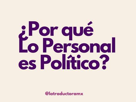 ¿Por qué Lo Personal es Político?
