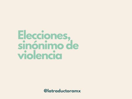 Elecciones, sinónimo de violencia