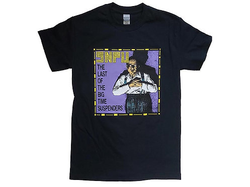 S.N.F.U - The Last of the Big Time Suspenders T-Shirt