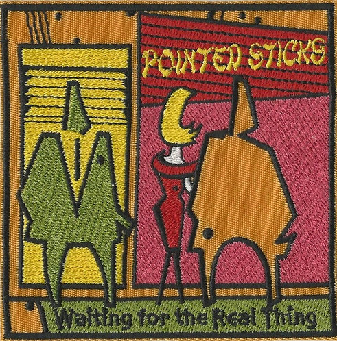 Pointed Sticks - Waiting for the Real Thing Embroidered Patch