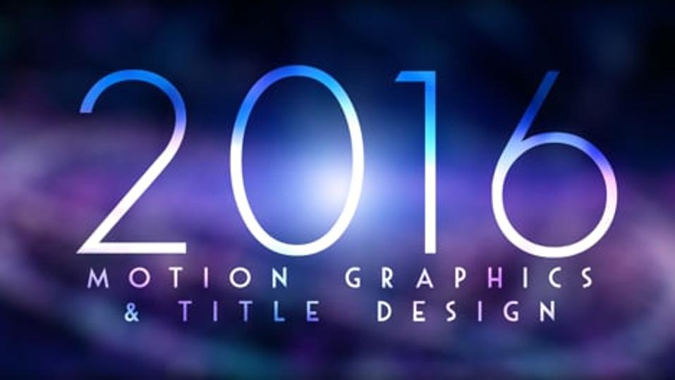 2016 Motion Graphics & Title Design Reel