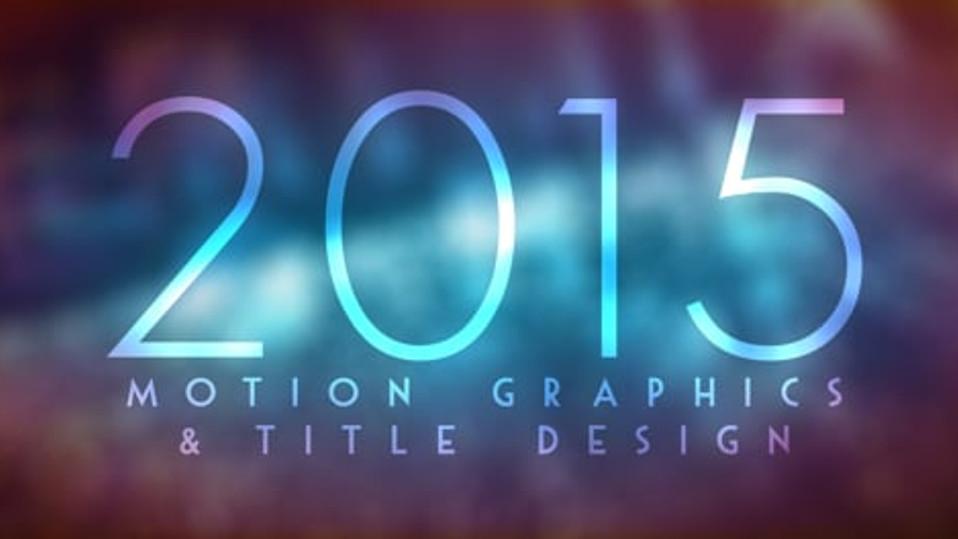 2015 Motion Graphics & Title Design Reel