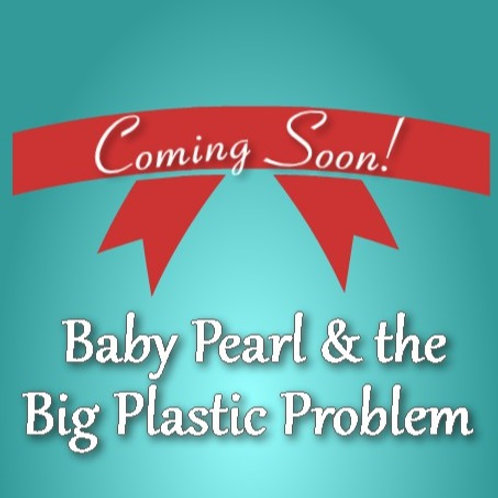 "Signed Paperback-""Baby Pearl & The Big Plastic Problem"""
