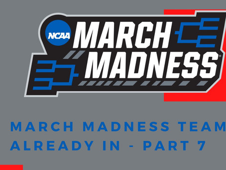 March Madness Teams Already In- Part 7