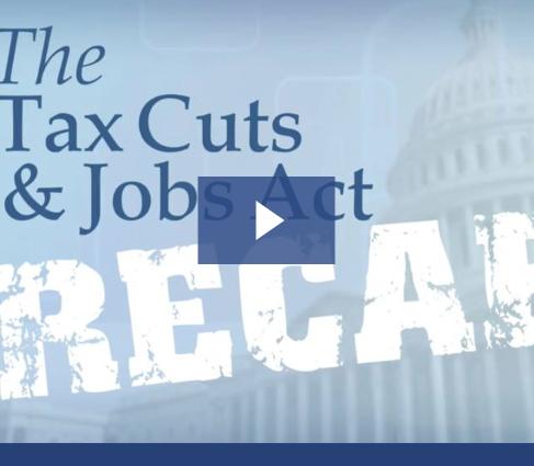 The Tax Cuts & Jobs Act: Recap