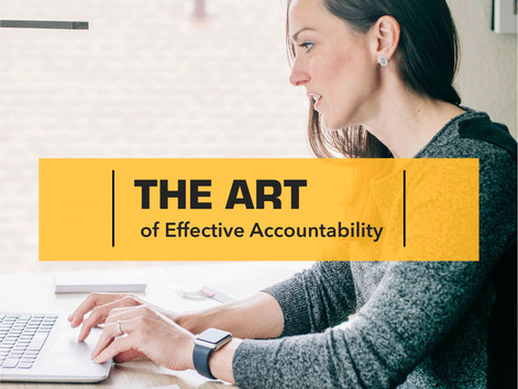 The Art of Effective Accountability - Why you need to be great at it.