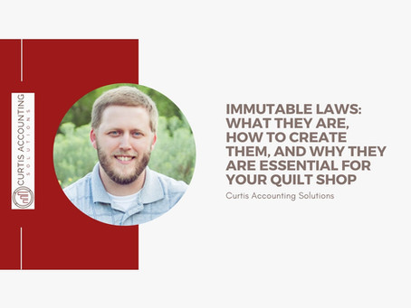 Immutable Laws: What they are, how to create them, and why they are essential for your quilt shop