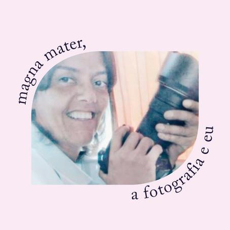 """""""Magna Mater, a fotografia e eu"""""""