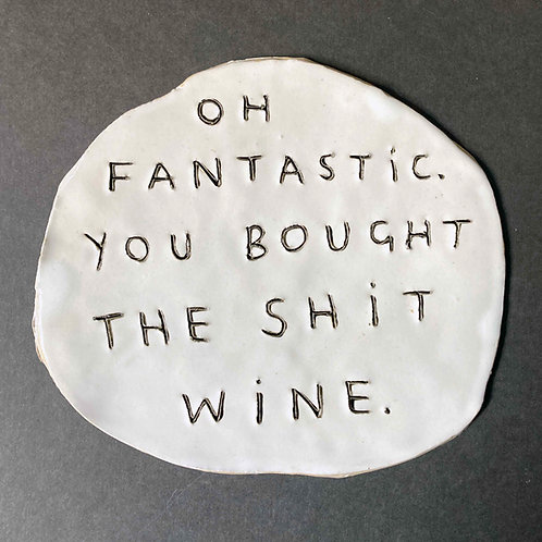 Oh fantastic. You bought the shit wine.