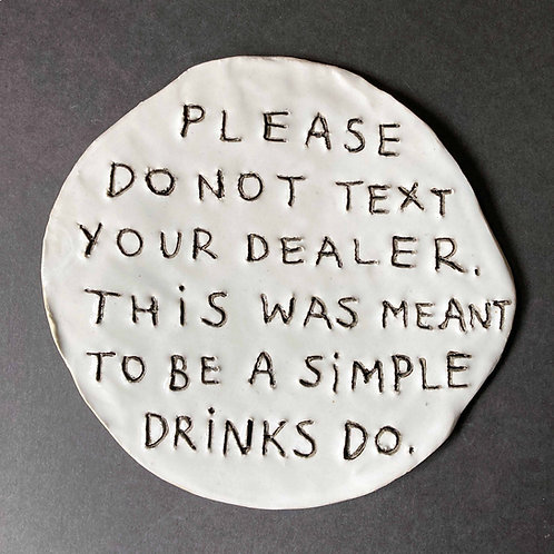 Please do not text your dealer. This was meant to be a simple drinks do.