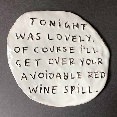 Tonight was lovely. Of course I'll get over your avoidable red wine spill.
