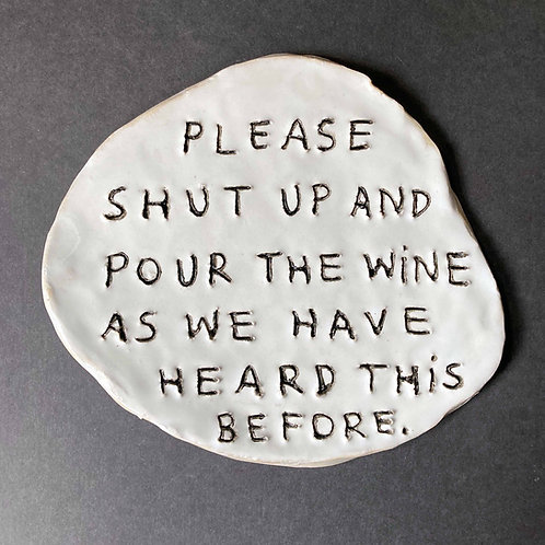 Please shut up and pour the wine as we have heard this before.