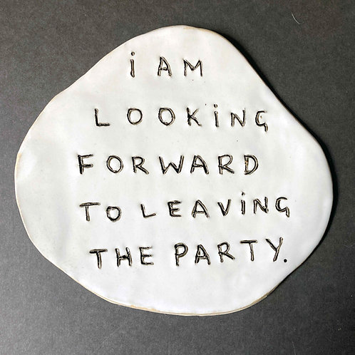 I am looking forward to leaving the party.