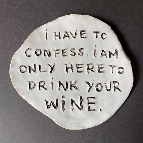 I have to confess. I am only here to drink your wine.