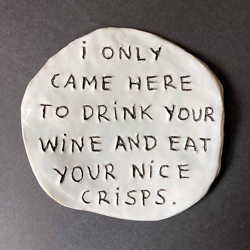 I only came here to drink your wine and eat your nice crisps.