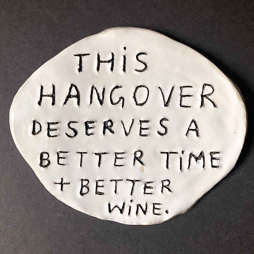 This hangover deserves a better time + better wine.