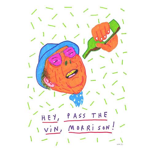Hey, Pass The Vin, Morrison!
