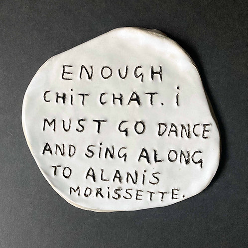 Enough chit chat. I must go dance and sing along to Alanis Morissette.